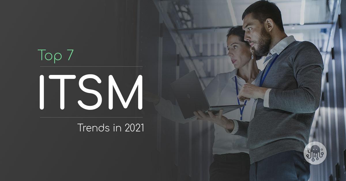 Top 7 ITSM Trends in 2021